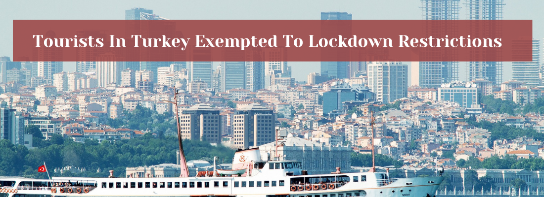Tourists In Turkey Exempted To Lockdown Restrictions