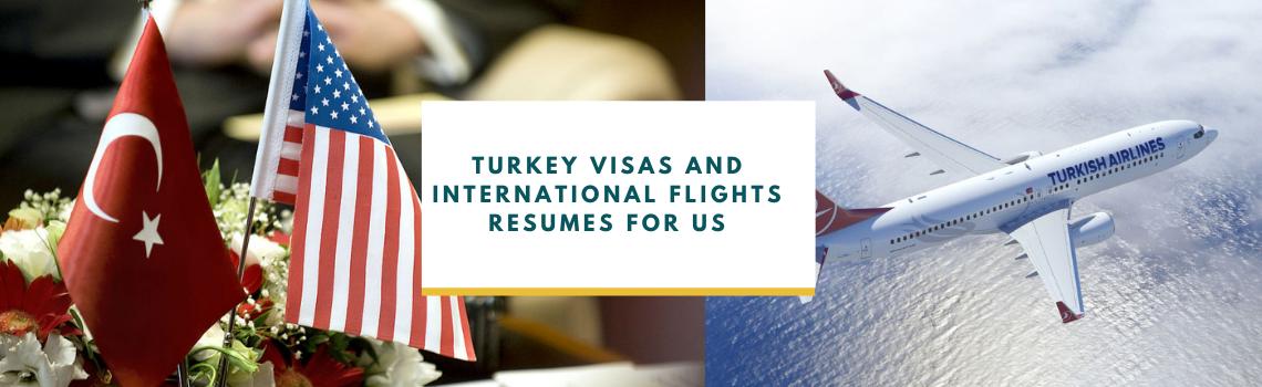 Turkey Visas and International Flights Resumes for US